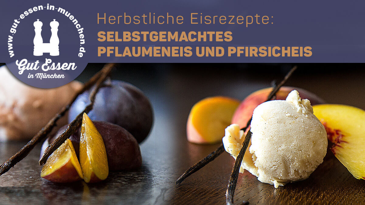 Herbstliche Eisrezepte: selbstgemachtes Pflaumeneis & Pfirsicheis