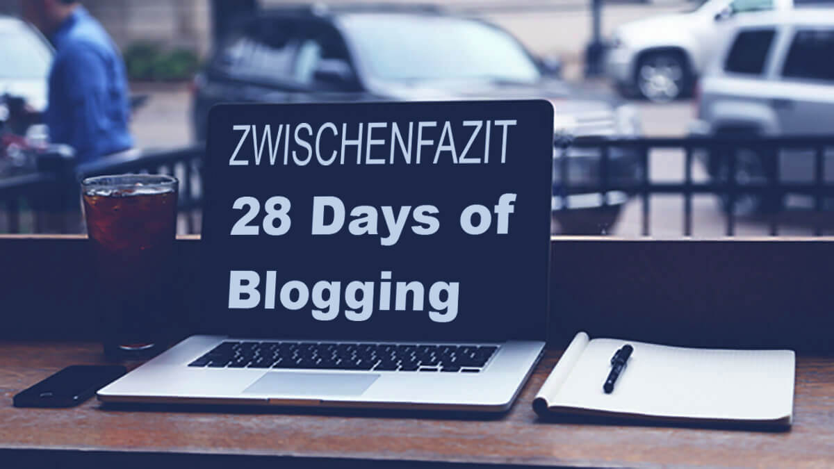 28 Days of Blogging – Zwischenfazit