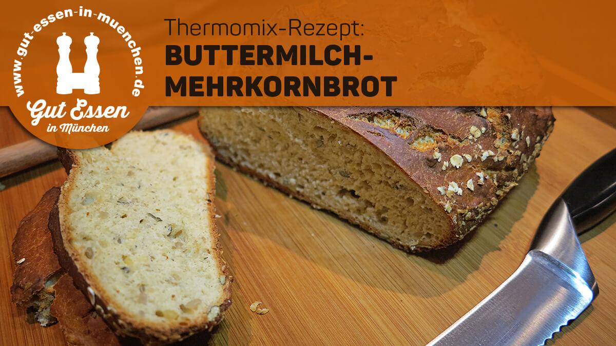 Buttermilch-Mehrkornbrot – Thermomix-Rezept – Nachgekocht