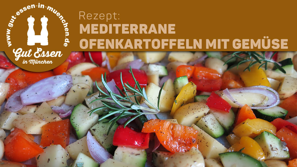 Rezept: Mediterrane Ofenkartoffeln mit Gemüse – schnell, gut, farbenfroh