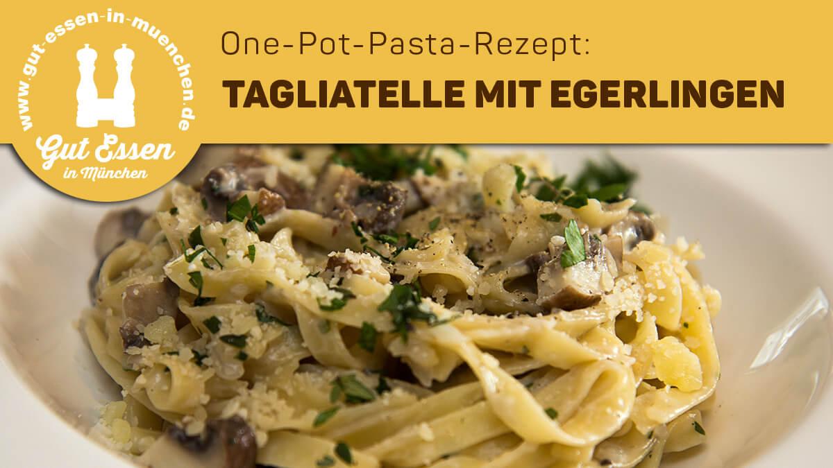 One-Pot-Pasta-Rezept: Tagliatelle mit Egerlingen