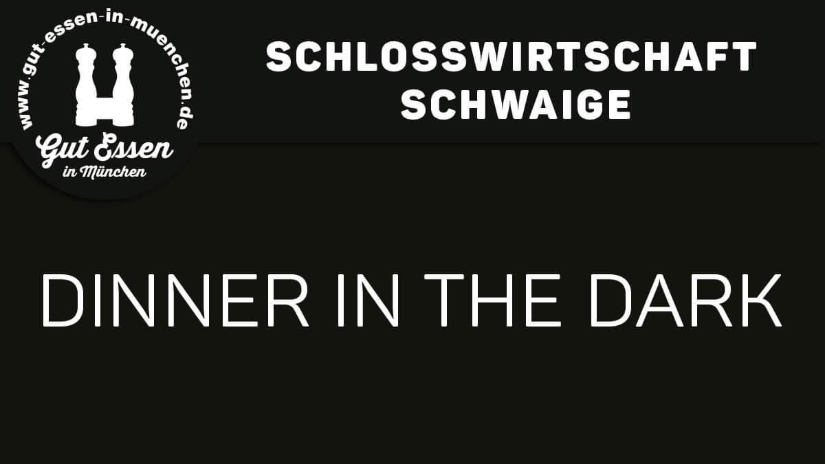 Dinner in the Dark: In München in der Schlosswirtschaft Schwaige